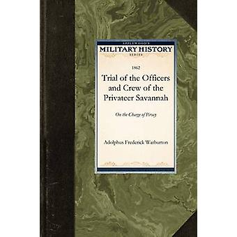 Trial of the Officers and Crew of the Privateer Savannah by Warburton & Adolphus Frederick