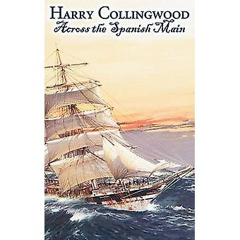 Across the Spanish Main by Harry Collingwood Fiction Action  Adventure by Collingwood & Harry