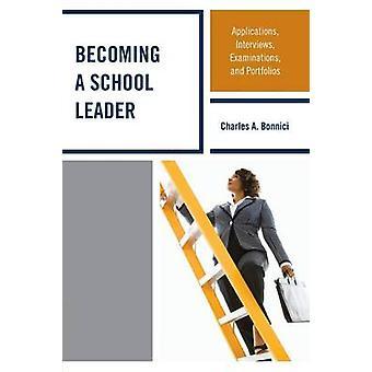 Devenir une école Leader Applications entrevues examens et portefeuilles par Bonnici & Charles A.