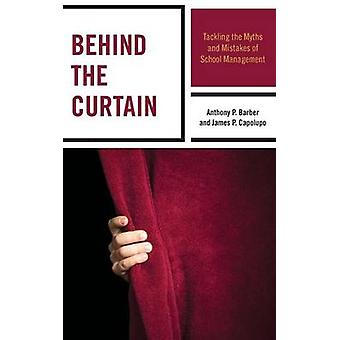Behind the Curtain Tackling the Myths and Mistakes of School Management by Barber & Anthony P