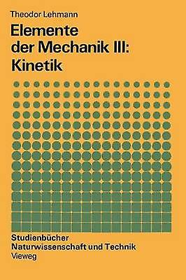 Elemente der Mechanik III Kinetik by Lehhommen & Theodor