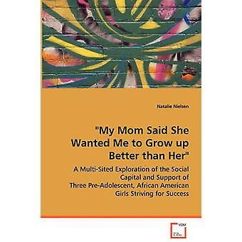My Mom Said She Wanted Me to Grow up Better than Her by Nielsen & Natalie