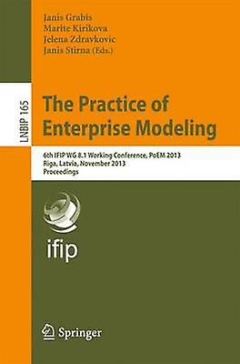 The Practice of Enterprise Modeling 6th Ifip Wg 8.1 Working Conference Poem 2013 Riga Latvia November 67 2013 Proceedings by Grabis & Janis