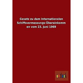 Gesetz Zu Dem Internationalen SchiffsvermessungsUbereinkommen Vom 23. Juni 1969 av Ohne Autor