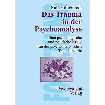 Das Trauma in der Psychoanalyse by Hillebrandt & Ralf