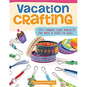 Vacation Crafting - Fun Projects for Boys and Girls to Make by Vacatio