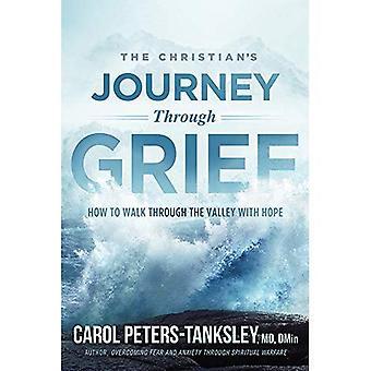 Le voyage du chrétien à travers le chagrin: comment marcher à travers la vallée avec l'espoir
