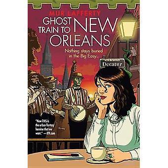 Ghost Train to New Orleans by Mur Lafferty - Lafferty - 9780316221146