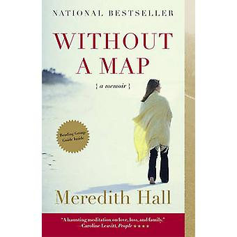 Without a Map - A Memoir by Meredith Hall - 9780807072745 Book