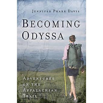 Becoming Odyssa - Adventures on the Appalachian Trail by Jennifer Phar