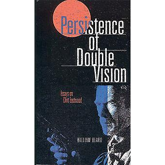 Persistence of Double Vision - Essays on Clint Eastwood by William Bea