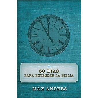 30 Dias Para Entender La Biblia by Max Anders - 9780899225036 Book