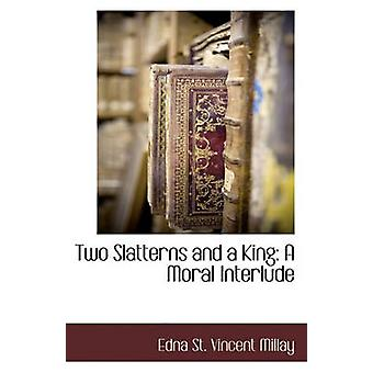 Two Slatterns and a King - A Moral Interlude by Edna St Vincent Millay