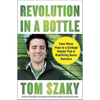 Revolution in a Bottle - From Worm Poop to a Garbage Empire That Is Re