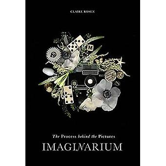 Imaginarium - The Process Behind the Picture by Claire Rosen - 9781681