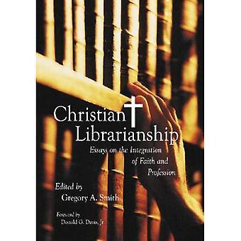 Christian Librarianship: Essays om integrering av tro og yrke