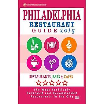 Philadelphia Restaurant Guide 2015: Best Rated Restaurants in Philadelphia,� Pennsylvania - 500 Restaurants, Bars and Cafes� Recommended for Visitors, 2015.