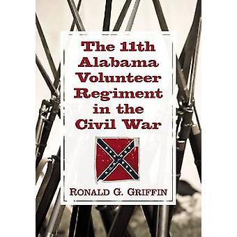El Alabama 11 voluntarios regimiento en la Guerra Civil de Ronald G. Gri