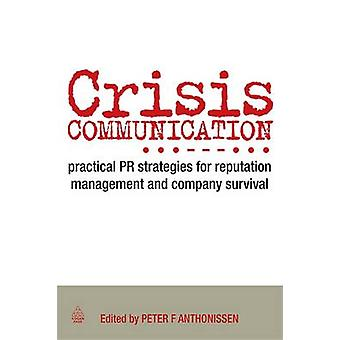 Crisis Communication Practical PR Strategies for Reputation Management and Company Survival by Anthonissen & Peter F.