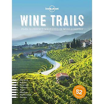 Wine Trails: 52 Perfect Weekends in Wine Country (Lonely Planet) (Hardcover) by Food Lonely Planet