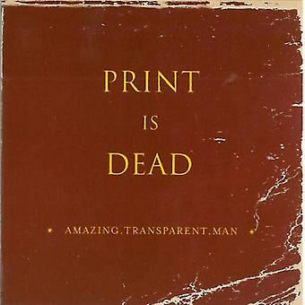 Amazing Transparent Man - Print Is Dead [CD] USA import
