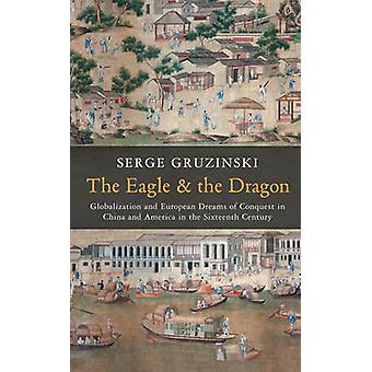 The Eagle and the Dragon - Globalization and European Dreams of Conque