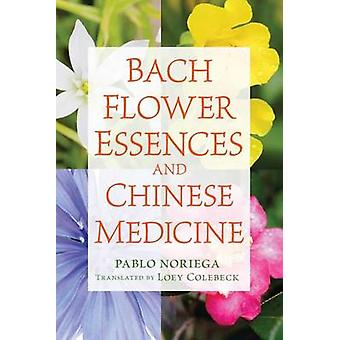 Bach Flower Essences and Chinese Medicine by Pablo Noriega - Loey Col