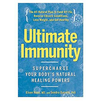 Ultimate Immunity - Supercharge Your Body's Natural Healing Powers by