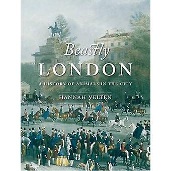 Beastly London - A History of Animals in the City by Hannah Velten - 9