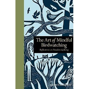 The Art of Mindful Birdwatching - Reflections on Freedom & Being by Cl