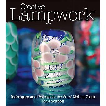Creative Lampwork - Techniques and Projects for the Art of Melting Gla