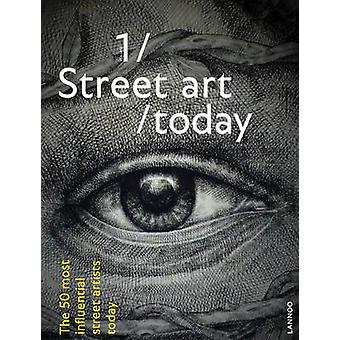Street Art Today - The 50 Most Influential Street Artists Today by Bjo