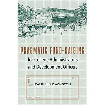 Pragmatic Fund-raising for College Administrators and Development Off