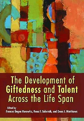 The Development of Giftedness and Talent Across the Life Span by Fran