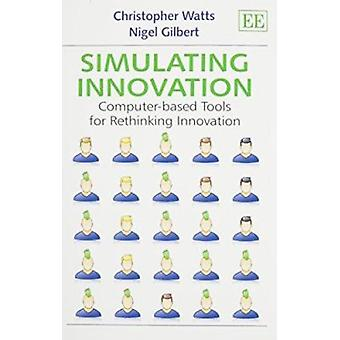 Simulating Innovation - Computer-Based Tools for Rethinking Innovation