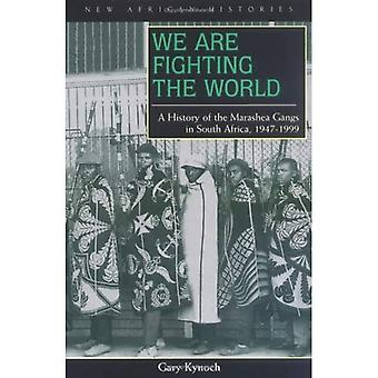 We Are Fighting the World: A History of the Marashea Gangs in South Africa, 1947-1999 (New African Histories)