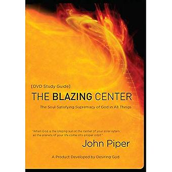 The Blazing Center (Study Guide): The Soul-Satisfying Supremacy of God in All Things