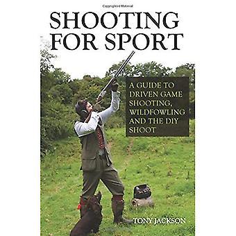 Shooting für Sport: A Guide to angetriebenen Spiel schießen, Federwildjagd und DIY-Shooting