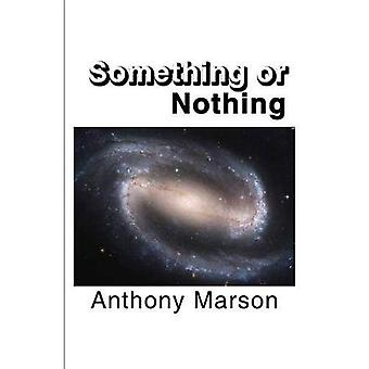 Something or Nothing: A Search for My Personal Theory of Everything