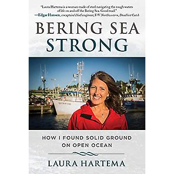 Bering Sea Strong - Sometimes a Woman Has to Board a Fishing Boat to F