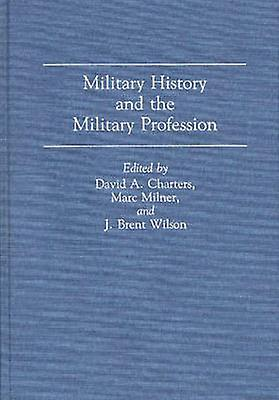 Military History and the Military Profession by Charters & David