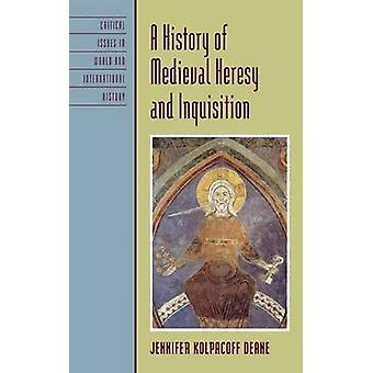 A History of Medieval Heresy and Inquisition by Deane & Jennifer