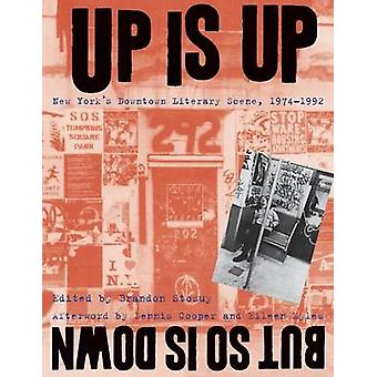 Up Is Up But So Is Down New Yorks Downtown Literary Scene 19741992 by Stosuy & Brandon