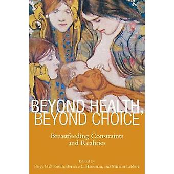 Beyond Health Beyond Choice Breastfeeding Constraints and Realities by Smith & Paige Hall