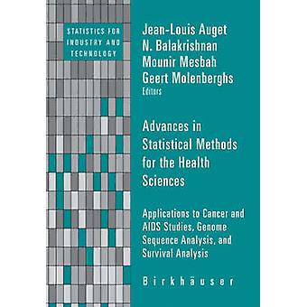 Advances in Statistical Methods for the Health Sciences  Applications to Cancer and AIDS Studies Genome Sequence Analysis and Survival Analysis by Auget & JeanLouis