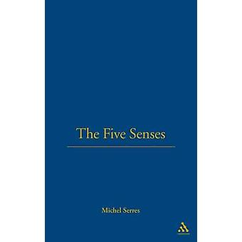 The Five Senses A Philosophy of Mingled Bodies I by Serres & Michel