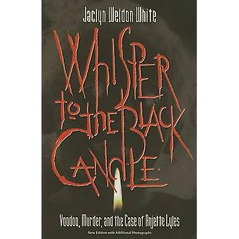 Whisper to the Black Candle Voodoo Murder And the Case of Anjette Lyles by Jaclyn & Weldon White