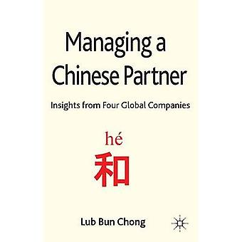 Managing a Chinese Partner Insights from Four Global Companies by Chong & Lub Bun