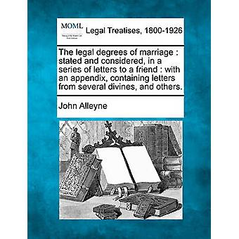 The legal degrees of marriage  stated and considered in a series of letters to a friend  with an appendix containing letters from several divines and others. by Alleyne & John