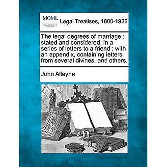 Die rechtliche Grad der Ehe angegeben und als in einer Reihe von Briefen an einen Freund mit einem Anhang mit Buchstaben aus mehreren geistlichen und andere. von Alleyne & John